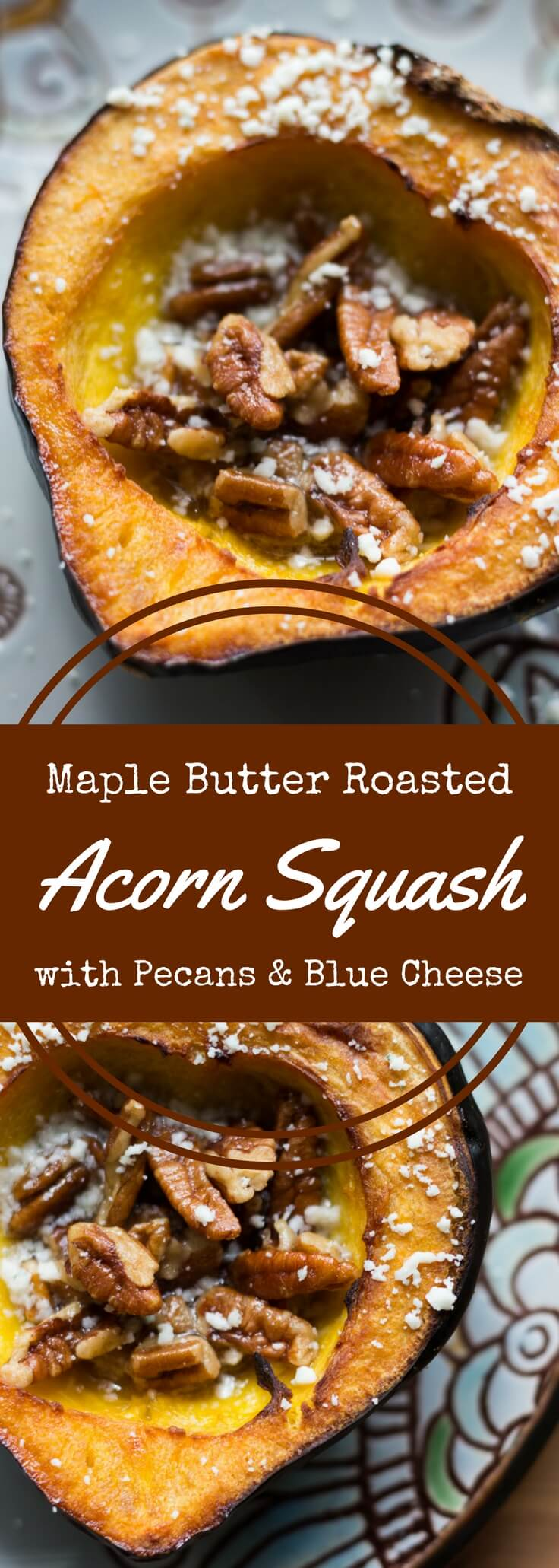 Rich, sweet roasted acorn squash doused in maple butter and filled with maple butter roasted pecans, then topped with blue cheese crumbles.