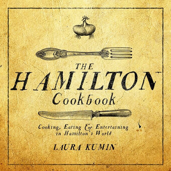 There's only one choice when it comes to the Hamilton gift for the Hamilton fan who loves food: The Hamilton Cookbook by Laura Kumin.