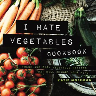 The I Hate Vegetables Cookbook